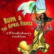 Rupa and the April Fishes - 'Extraordinary Rendition'